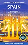 Spain: By Locals FULL COUNTRY GUIDE - A Spain Travel Guide Written By A Local: The Best Travel Tips About Where to Go and What to See in Spain (Spain, ... Spanish Travel Guide, Spanish Travel)