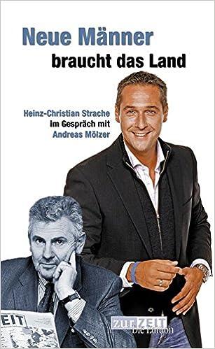 Neue Männer Braucht Das Land Heinz Christian Strache Im Gespräch