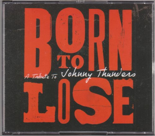 Born To Lose: A Tribute To Johnny Thunders