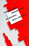 Computerized Management of Multiple Small Projects : Planning, Task and Resource Scheduling, Estimating, Design Optimization and Project Control, Westney, Richard E., 0824786459