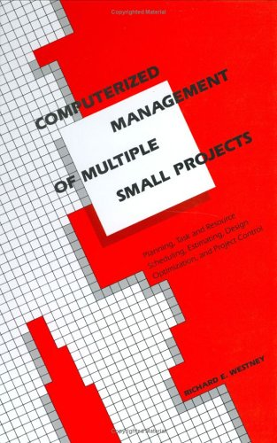 Computerized Management of Multiple Small Projects: Planning, Task and Resource Scheduling, Estimating, Design Optimizat