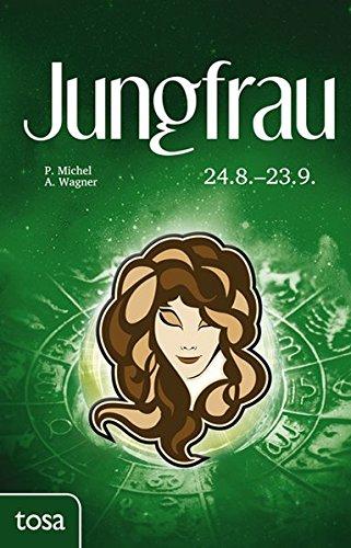 Jungfrau: 24. August - 23. September Gebundenes Buch – 25. November 2016 P. Michel A. Wagner Tosa 3863131150