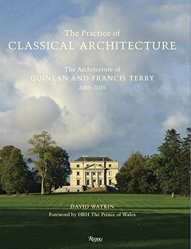 The Practice of Classical Architecture: The Architecture of Quinlan and Francis Terry, 2005-2015