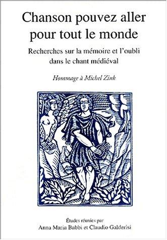 Chanson Pouvez Aller Pour Tout Le Monde: Recherches Sur La Memoire Et L'oubli Dans Le Chant Medieval, En Hommage a Michel Zink (Medievalia Paradigme)