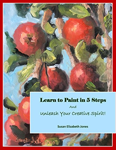 !B.E.S.T Learn to Paint in 5 Steps: And Unleash Your Creative Spirit! (Creative Spirits Book 1) DOC