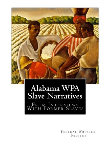 Books : Alabama WPA Slave Narratives: From Interviews With Former Slaves