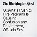 Obama's Push to Hire Veterans Is Causing Confusion and Resentment, Officials Say | Lisa Rein