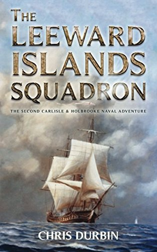 The Leeward Islands Squadron: A Carlisle and Holbrooke Naval Adventure (Carlisle and Holbrooke Naval Adventures)