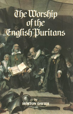 The Worship of the English Puritans (Puritanism) (English Puritans)
