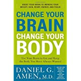 Change Your Brain, Change Your Body: Use Your Brain to Get and Keep the Body You Have Always Wantedby Daniel G. Amen M.D.