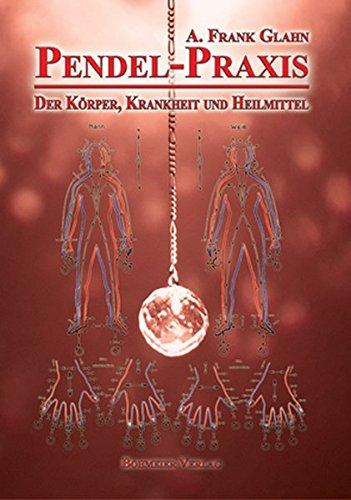 Pendel Praxis   Der Körper Krankheit Und Heilmittel