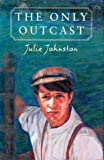 The Only Outcast, Julie Johnston, 088776441X