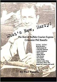Book What's New, Harry?: The Best of Buffalo Courier-Express Columnist Phil Ranallo by Paul Ranallo (2015-11-12)