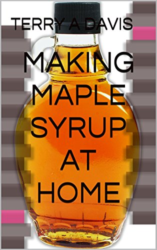MAKING MAPLE SYRUP AT HOME by [DAVIS, TERRY A]