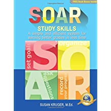 SOAR Study Skills: A Simple and Efficient System for Earning Better Grades in Less Time