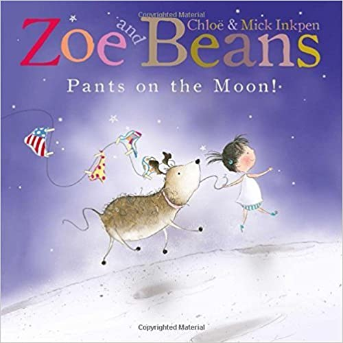 Pants on the Moon! (Zoe and Beans) by Inkpen, Chloë, Inkpen, Mick (2013)