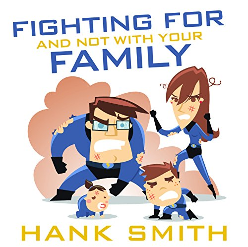 Fighting For and Not with Your Family