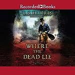 Where the Dead Lie | C. S. Harris