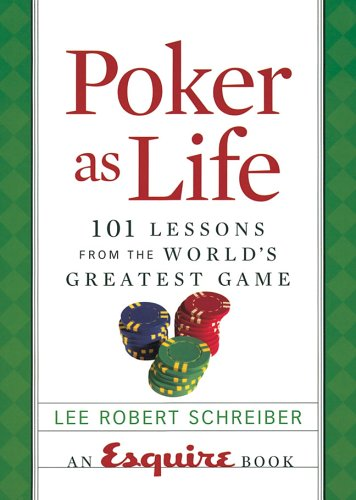 Download Poker as Life: 101 Lessons from the World's Greatest Game (Esquire Books (Hearst)) PDF