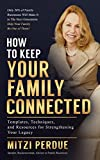 How to Keep Your Family Connected: Templates, Techniques, and Resources for Strengthening Your Family Business Legacy (How to Make Your Family Business Last)