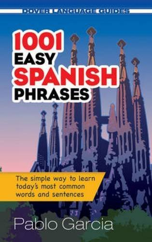 1001 Easy Spanish Phrases (Dover Language Guides) (Dover Language Guides Spanish) by Pablo Garcia Loaeza (2010-11-18)