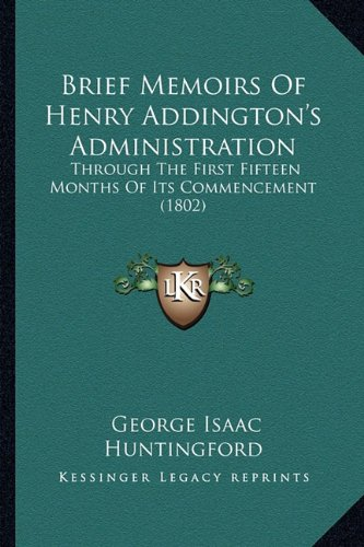 Download Brief Memoirs Of Henry Addington's Administration: Through The First Fifteen Months Of Its Commencement (1802) pdf epub