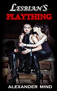 Lesbian's Plaything: (Force-Feminized and Humiliated) by [Mind, Alexander]