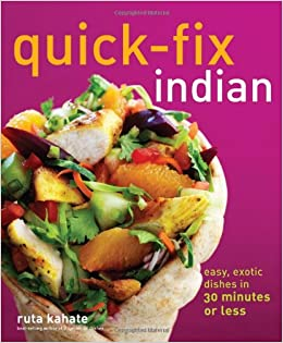 Quick fix indian easy exotic dishes in 30 minutes or less quick quick fix indian easy exotic dishes in 30 minutes or less quick fix cooking ruta kahate 0050837287259 amazon books forumfinder