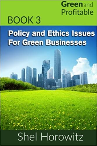 Policy and Ethics Issues for Green Businesses: Volume 3 (Green and Profitable)