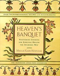 Heaven's Banquet: Vegetarian Cooking for Lifelong Health the Ayurveda Way