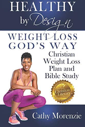 Healthy by Design: Weight Loss, God's Way: Christian Weight Loss Plan and Bible Study (Volume 1)