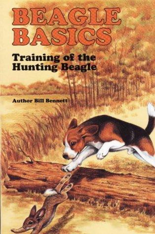 Beagle Training Basics: The Care, Training and Hunting of the Beagle