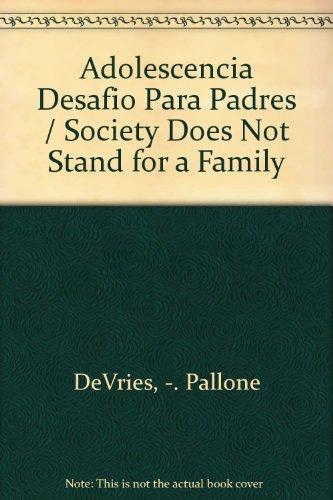 Adolescencia Desafio Para Padres / Society Does Not Stand for a Family (Spanish Edition) [Pallone DeVries - P. Alicia - Raul A. De DeVries] (Tapa Blanda)