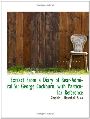 Read Online Extract From a Diary of Rear-Admiral Sir George Cockburn, with Particular Reference pdf epub