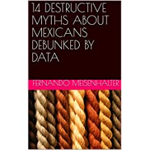 14 DESTRUCTIVE MYTHS ABOUT MEXICANS DEBUNKED BY DATA