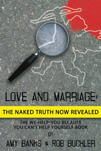 Love and Marriage: The Naked Truth Now Revealed