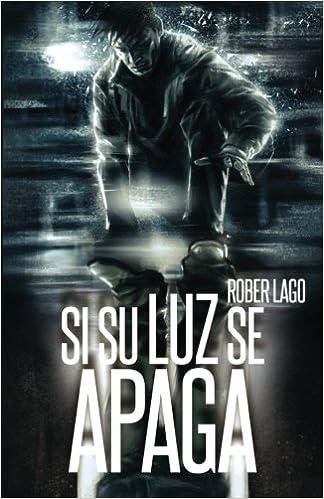 Si su luz se apaga (Spanish Edition): Rober Lago, Patricia ...