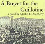 A Brevet for the Guillotine, Martin Dougherty, 096697056X