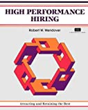 High Performance Hiring : Attracting and Retaining the Best, Wendover, Robert W., 1560520884