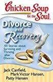 chicken soup for recovery - Jack Canfield: Chicken Soup for the Soul : Divorce and Recovery: 101 Stories about Surviving and Thriving After Divorce (Paperback); 2008 Edition