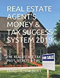 REAL ESTATE AGENT'S MONEY & TAX SUCCESS SYSTEM 2019: THE REAL ESTATE TAX PRO'S SECRETS & TIPS