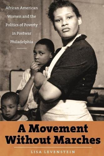 - A Movement Without Marches: African American Women and the Politics of Poverty in Postwar Philadelphia (The John Hope Franklin Series in African American History and Culture)