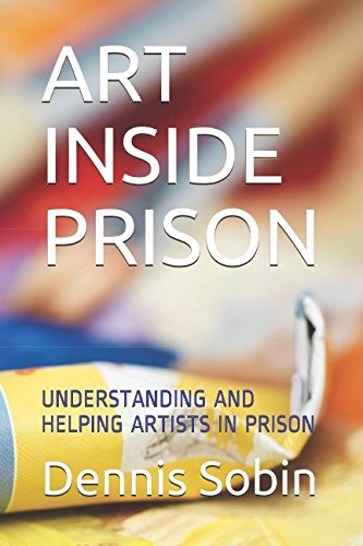 ART INSIDE PRISON: UNDERSTANDING AND HELPING ARTISTS IN PRISON