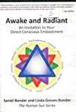 Awake and Radiant: An invitation to Your Direct Conscious Embodiment