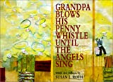 Grandpa Blows His Penny Whistle until the Angels Sing, Susan L. Roth, 1841482471