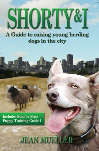 Read Online Shorty & I: A Guide to Raising Young Herding Dogs in the City pdf