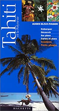 Guides bleus évasion. Tahiti et la Polynésie (1999) par Guide Bleu