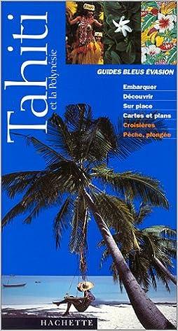 Lire Tahiti et la Polynésie 1999 pdf epub