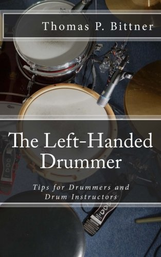 The Left-Handed Drummer: Tips for Drummers and Drum Instructors, My discoveries about the changes leading with left can bring