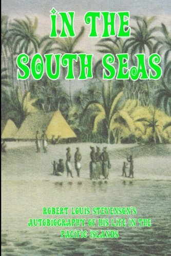 In the South Seas: Robert Louis Stevenson's Autobiography of his Life  in the Pacific Islands